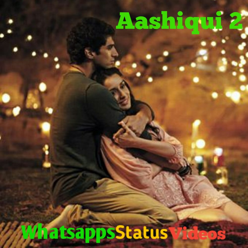 Aashiqui 2 Songs Whatsapp Status Video Download