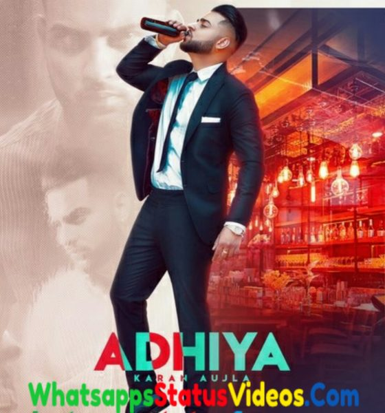 Adhiya Song Karan Aujla Whatsapp Status Video Download