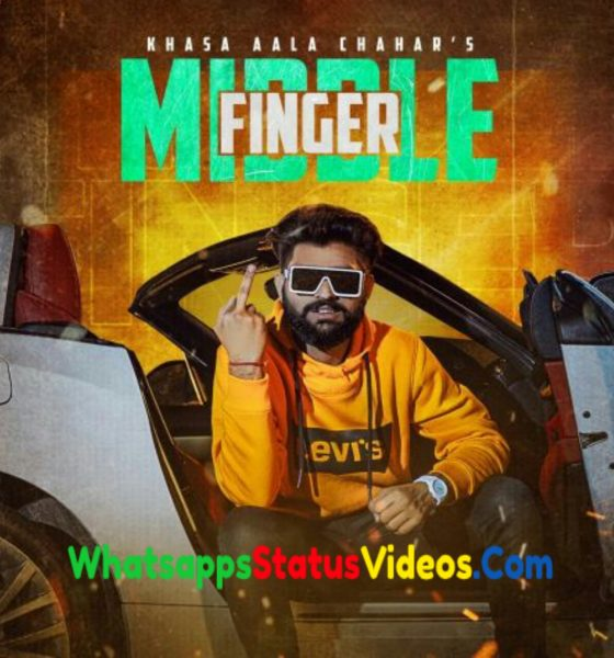 Middle Finger Song Khasa Aala Chahar Whatsapp Status Video Download