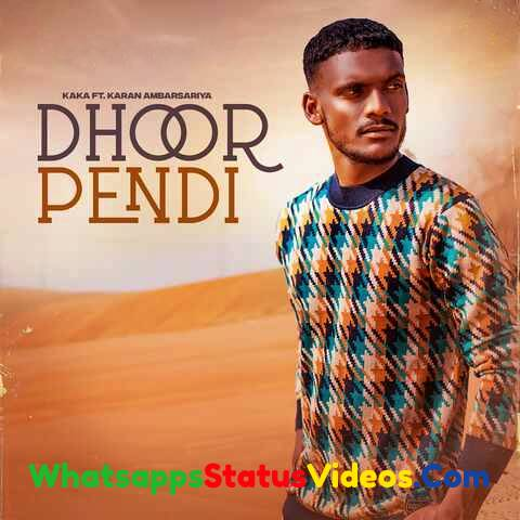 Dhoor Pendi Song Kaka Whatsapp Status Video Song Download
