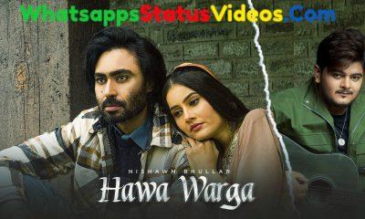 Hawa Warga Song Nishawn Bhullar Whatsapp Status Video Download